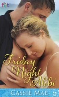 Friday Night Alibi - Cassie Mae