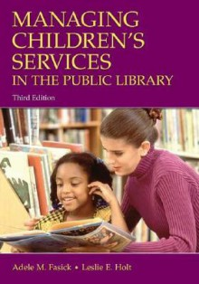Managing Children's Services in the Public Library - Adele M. Fasick