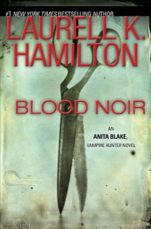 Blood Noir (Anita Blake, Vampire Hunter, Book 16) - Laurell K. Hamilton