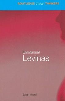 Emmanuel Lévinas (Routledge Critical Thinkers) - Sean Hand