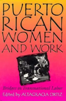Puerto Rican Women and Work: Bridges in Transnational Labor - Altagracia Ortiz