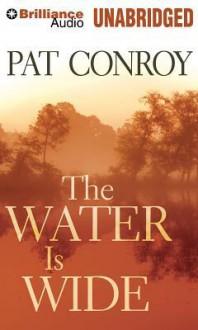 The Water Is Wide - Pat Conroy, Dan John Miller