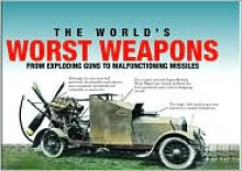 The World's Worst Weapons (From Exploding Guns to Malfunctioning Missiles) - Martin J. Dougherty
