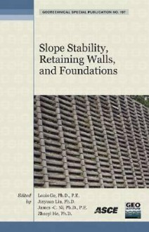 Slope Stability, Retaining Walls, and Foundations: Selected Papers from the 2009 Geohunan International Conference, August 3-6, 2009, Changsha, Hunan - American Society of Civil Engineers, Jinyuan Liu, James C. Ni, Zhaoyi He, American Society of Civil Engineers, Changsha li gong da xue Staff