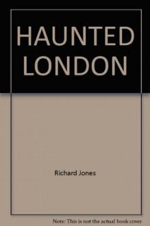 Haunted London - Richard Jones