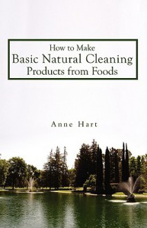 How to Make Basic Natural Cleaning Products from Foods - Anne Hart