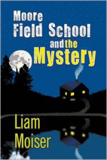Moore Field School and the Mystery - Liam Moiser