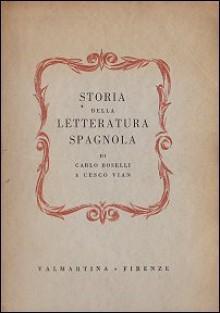 Storia della letteratura spagnola - Carlo Boselli, Cesco Vian