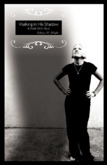Walking in His Shadow - Sabrina M. Wright