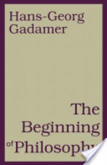 Beginning of Philosophy - Hans-Georg Gadamer, Rod Coltman