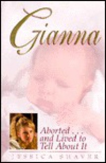 Gianna: Aborted...and Lived to Tell about It - Jessica Shaver