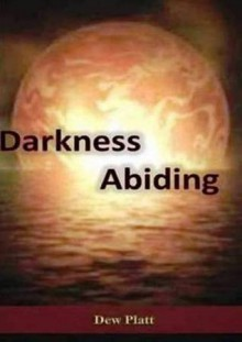 Darkness Abiding - Dew Platt