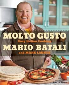 Molto Gusto: Easy Italian Cooking - Mario Batali