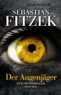 Der Augenjäger - Sebastian Fitzek