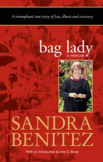 Bag Lady: A Memoir - Sandra Benitez, Jane E. Brody
