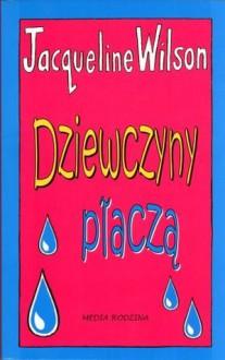 Dziewczyny płaczą - Jacqueline Wilson, Ewa Rajewska