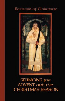 Bernard Of Clairvaux: Sermons for Advent and the Christmas Season - Bernard of Clairvaux, John Leinenweber