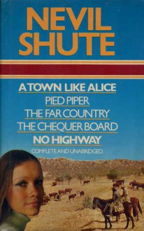 A Town Like Alice; Pied Piper; The Far Country; The Chequer Board; No Highway - Nevil Shute