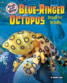 Blue-Ringed Octopus: Small But Deadly (Afraid of the Water) - Natalie Lunis