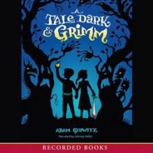A Tale Dark and Grimm (A Tale Dark and Grimm#1) - Adam Gidwitz