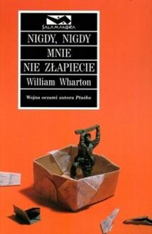 Nigdy, nigdy mnie nie złapiecie - Jacek Wietecki, William Wharton