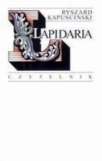Lapidaria - Ryszard Kapuściński