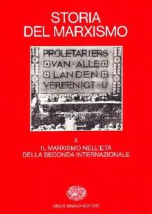Storia del marxismo. Vol. 2: Il marxismo nell'Età della Seconda Internazionale - Eric J. Hobsbawm