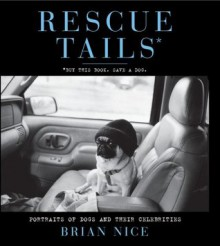Rescue Tails: Portraits of Dogs and Their Celebrities - Brian Nice, Beth Ostrosky Stern