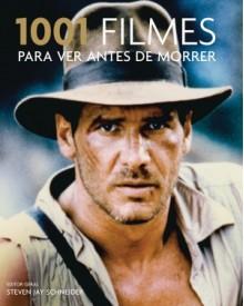 1001 filmes para ver antes de morrer - Steven Jay Schneider, Carlos Irineu da Costa, Fabiano Morais, Livia Almeida