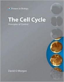 The Cell Cycle: Principles Of Control - David Owen Morgan