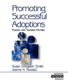 Promoting Successful Adoptions: Practice with Troubled Families - Susan Livingston Smith, Jeanne Howard