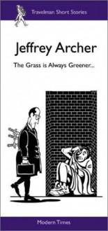 The Grass Is Always Greener (Modern Times) - Jeffrey Archer