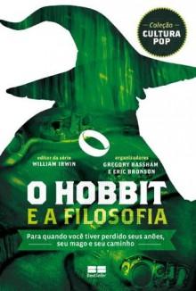 Hobbit e a Filosofia - William Irwin, Eric Bronson, Gregory Bassham