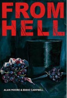 From Hell: Being A Melodrama In Sixteen Parts - Alan Moore