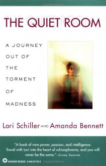 The Quiet Room: A Journey Out of the Torment of Madness - Lori Schiller,Amanda Bennett
