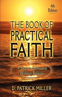 The Book of Practical Faith - D. Patrick Miller