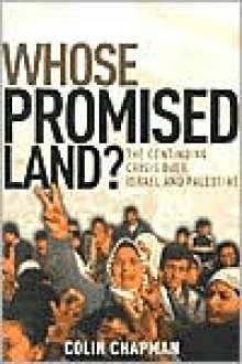 Whose Promised Land?: The Continuing Crisis over Israel and Palestine - Colin Chapman, Collin Chapman