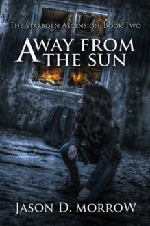 Away From The Sun (The Starborn Ascension Book 2) - Jason D. Morrow