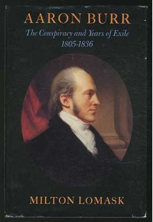 Aaron Burr: The Conspiracy and Years of Exile, 1805-1836 - Milton Lomask