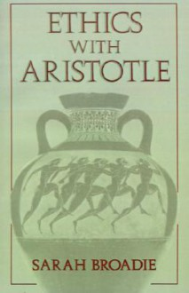 Ethics with Aristotle - Sarah Broadie