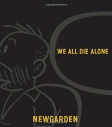 We All Die Alone - Mark Newgarden, Dan Nadel