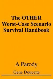 The Other Worst-Case Scenario Survival Handbook: A Parody - Gene Doucette