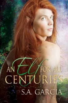 An Elf for All Centuries - S.A. Garcia