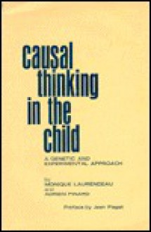 Causal Thinking in the Child - Monique Laurendeau, Adrien Pinard