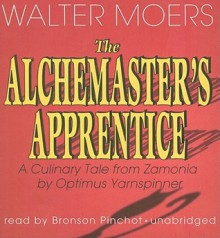 The Alchemaster's Apprentice: A Culinary Tale from Zamonia by Optimus Yarnspinner (Zamonia, #5) - Walter Moers, Bronson Pinchot