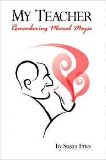 My Teacher: Remembering Marcel Moyse - Susan S. Fries