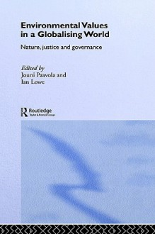 Environmental Values in a Globalizing World: Nature, Justice and Governance - Lowe Ian