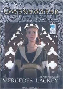 Gwenhwyfar: The White Spirit (a Novel of King Arthur) - Mercedes Lackey,Anne Flosnik
