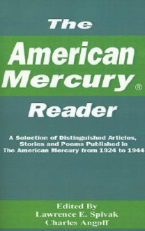 The American Mercury Reader: A Selection of Distinguished Articles, Stories and Poems Published in the American Mercury During 1924-1944 - Lawrence E. Spivak, Charles Angoff