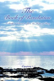The Book of Revelation: A Study of Christ in You, the Hope of Glory - Audrey Drummonds
